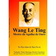 Wang Le Ting (Mestre da Agulha de Ouro)
